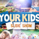 Your Kids Slide Show - VideoHive Item for Sale