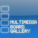 MULTIMEDIA BOARD GALLERY - ActiveDen Item for Sale